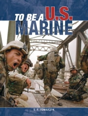 To Be a U.S. Marine ebook by S.F. (Steve) Tomajczyk