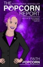 The Popcorn Report - Faith Popcorn on the Future of Your Company, Your World, Your Life ebook by Faith Popcorn