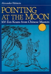 Pointing at the Moon - 100 Zen Koans from Chinese Masters ebook by Alexander Holstein
