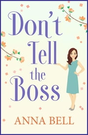 Don't Tell the Boss - the funniest book you'll read this year ebook by Anna Bell