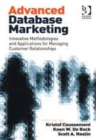Advanced Database Marketing ebook by Asst Prof Koen W De Bock,Professor Scott A Neslin,Professor Kristof Coussement