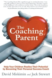 The Coaching Parent: Help Your Children Realise Their Potential by Becoming Their Personal Success Coach ebook by David Miskimin Jack Stewart