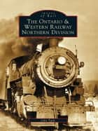 Ontario & Western Railway Northern Division, The ebook by John Taibi
