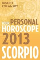 Scorpio 2013: Your Personal Horoscope ebook by Joseph Polansky