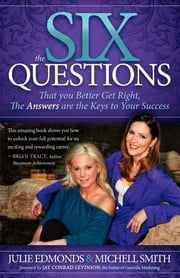 The Six Questions - That you Better Get Right, The Answers are the Keys to Your Success ebook by Julie Edmonds