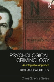 Psychological Criminology - An Integrative Approach ebook by Richard Wortley