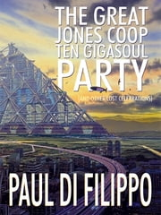 The Great Jones Coop Ten Gigasoul Party (and Other Lost Celebrations) ebook by Paul Di Filippo