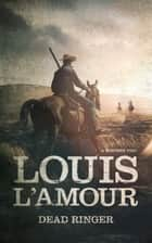 Dead Ringer - A Western Trio ebook by Louis L'Amour