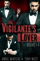 The Vigilante's Lover: The Original Series Complete Boxed Set ebook by Annie Winters,Tony West