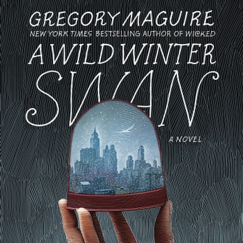 A Wild Winter Swan - A Novel audiobook by Gregory Maguire