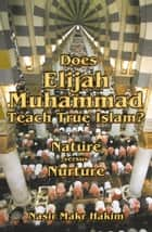Does Elijah Muhammad Teach True Islam: Nature Versus Nurture ebook by Nasir Makr Hakim