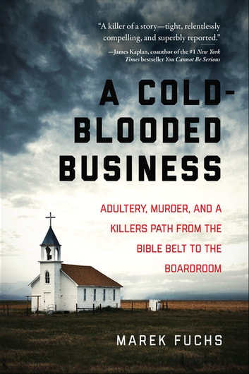 A Cold-Blooded Business - Adultery, Murder, and a Killer's Path from the Bible Belt to the Boardroom ebook by Marek Fuchs