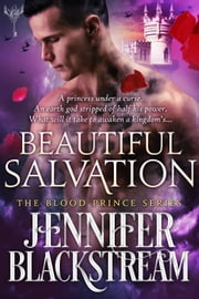 Beautiful Salvation - (Blood Prince series Book 5) ebook by Jennifer Blackstream