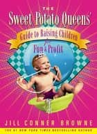 Sweet Potato Queens' Guide to Raising Children for Fun and Profit ebook by Jill Conner Browne