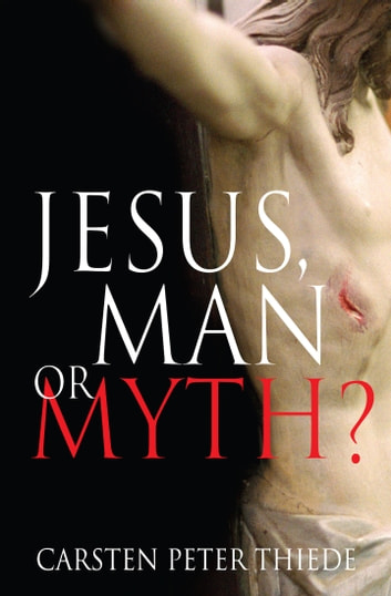 Jesus, Man or Myth? ebook by Carsten Peter Thiede