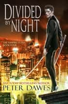 Divided by Night - The Vampire Flynn, #4 ebook by Peter Dawes