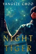 The Night Tiger - A Novel eBook by Yangsze Choo