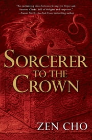 Sorcerer to the Crown - A Sorcerer Royal Novel ebook by Zen Cho