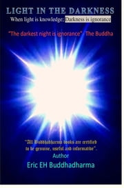 Light in the darkness book - When light is knowledge; darkness is ignorance ebook by ERIC EH buddhadharma