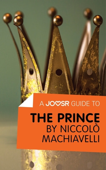 A Joosr Guide to... The Prince by Niccolò Machiavelli ebook by Joosr