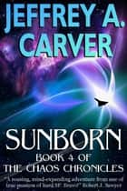 Sunborn - Book 4 of The Chaos Chronicles ebook by Jeffrey A. Carver