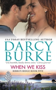 When We Kiss - Ribbon Ridge Book Five ebook by Darcy Burke