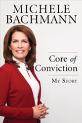 Core of Conviction - My Story ebook by Michele Bachmann