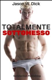 Totalmente sottomesso ebook by Jason W. Dick
