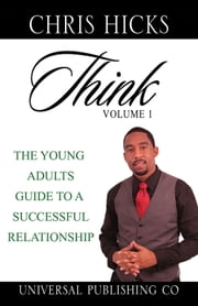 Think volume 1 the young adults guide to a successful relationship ebook by Chris Hicks