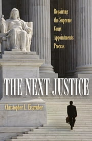 The Next Justice - Repairing the Supreme Court Appointments Process ebook by Christopher L. Eisgruber