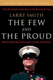 The Few and the Proud: Marine Corps Drill Instructors in Their Own Words ebook by Larry Smith