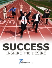 Success-Inspire the Desire ebook by 7 Minute Reads