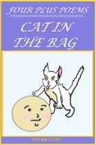 Four Plus Poems: Cat In The Bag ebook by Esther Chen