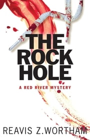 The Rock Hole - A Red River Mystery ebook by Reavis Z Wortham