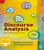 Discourse Analysis beyond the Speech Event ebook by Stanton Wortham,Angela Reyes