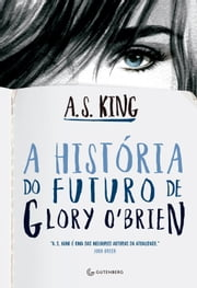 A história do futuro de Glory O'Brien ebook by A. S. King, Eric Novello