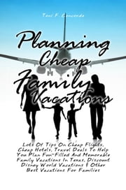 Planning Cheap Family Vacations - Lots Of Tips On Cheap Flights, Cheap Hotels, Travel Deals To Help You Plan Fun-Filled And Memorable Family Vacations In Texas, Discount Disney World Vacations & Other Best Vacations For Families ebook by Toni F. Concorde