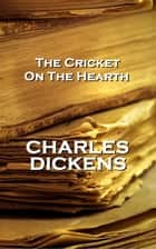 The Cricket On The Hearth, By Charles Dickens ebook by Charles Dickens