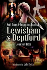 Foul Deeds and Suspicious Deaths in Lewisham & Deptford ebook by Dr Jonathan Oates
