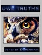 Owl Truths ebook by Virinia Downham