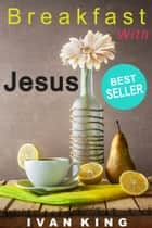 Breakfast With Jesus - Christian books series ebook by Ivan King