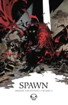 Spawn Origins Collection Volume 6 ebook by Todd McFarlane, Alan Moore, Marc Silvestri