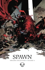 Spawn Origins Collection Volume 6 ebook by Todd McFarlane,Alan Moore,Marc Silvestri
