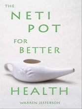 The Neti Pot for Better Health ebook by Warren Jefferson