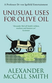 Unusual Uses For Olive Oil - A Von Igelfeld Novel ebook by Alexander McCall Smith