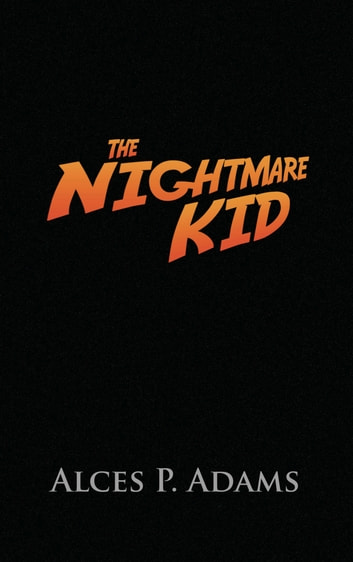 The Nightmare Kid ebook by Alces P. Adams