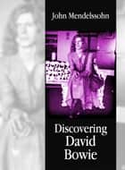 Discovering David Bowie ebook by John Mendelssohn