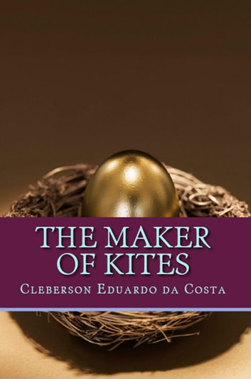THE MAKER OF KITES - A TRUE STORY OF OVERCOMING ebook by CLEBERSON EDUARDO DA COSTA