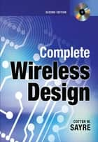 Complete Wireless Design, Second Edition ebook by Cotter Sayre