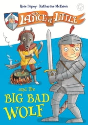 Sir Lance-a-Little and the Big Bad Wolf - Book 1 ebook by Rose Impey,Katharine McEwen